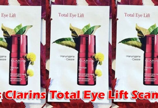 Is Clarins Total Eye Lift Scam 2021