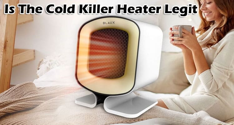 Is The Cold Killer Heater Legit 2021
