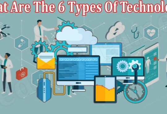 What Are The 6 Types Of Technology 2021