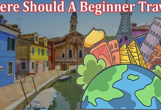 Where Should A Beginner Travel 2021